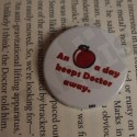 Placka An apple a day keeps Doctor away.   Doctor Who